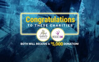 Congratulations fo Isabel's House and Rescue One. Both will receive a $5,000 donation!